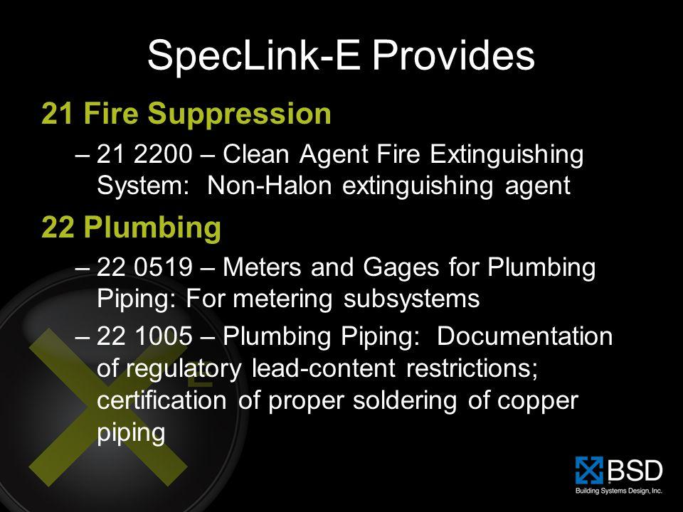 SpecLink-E Provides 21 Fire Suppression 22 Plumbing