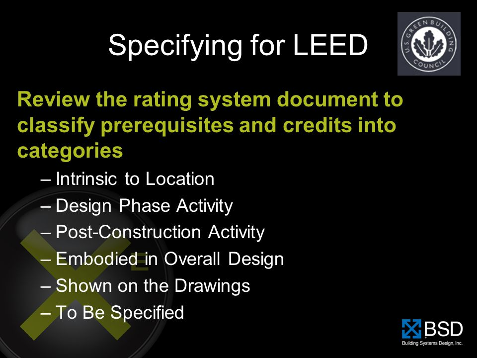 Specifying for LEED Review the rating system document to classify prerequisites and credits into categories.
