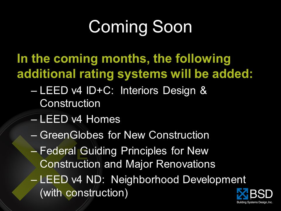 Coming Soon In the coming months, the following additional rating systems will be added: LEED v4 ID+C: Interiors Design & Construction.