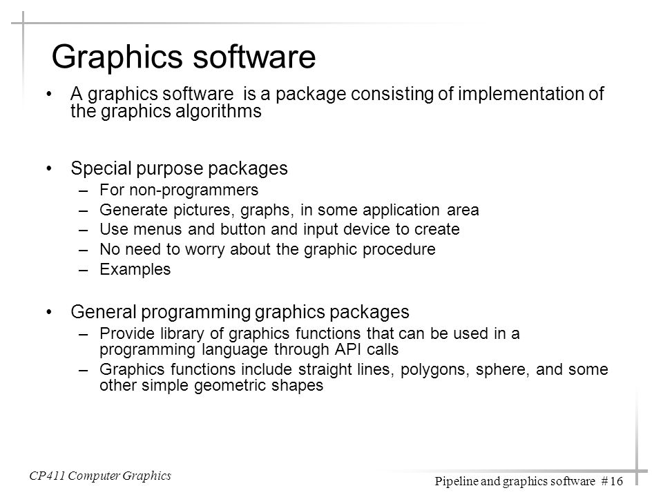 Graphics software A graphics software is a package consisting of implementation of the graphics algorithms.