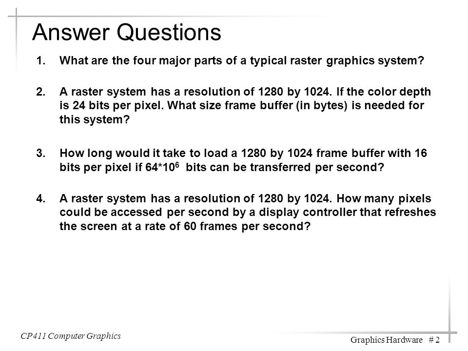 Answer Questions What are the four major parts of a typical raster graphics system