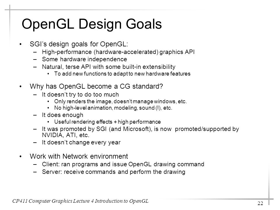 OpenGL Design Goals SGI's design goals for OpenGL: