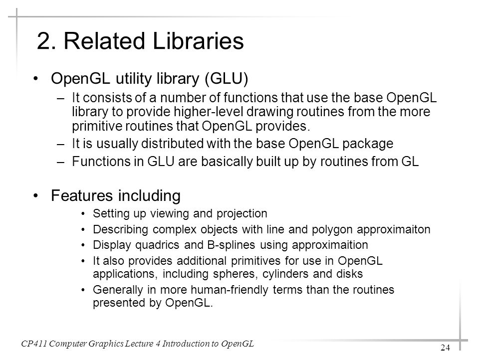 2. Related Libraries OpenGL utility library (GLU) Features including
