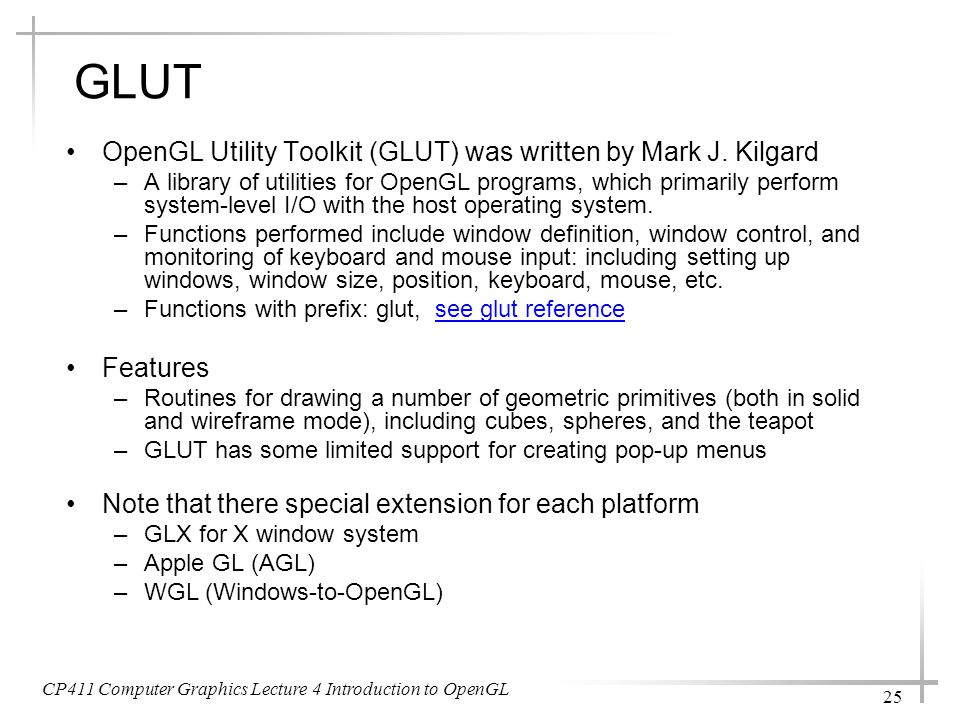 GLUT OpenGL Utility Toolkit (GLUT) was written by Mark J. Kilgard