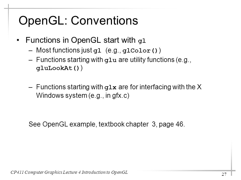 OpenGL: Conventions Functions in OpenGL start with gl