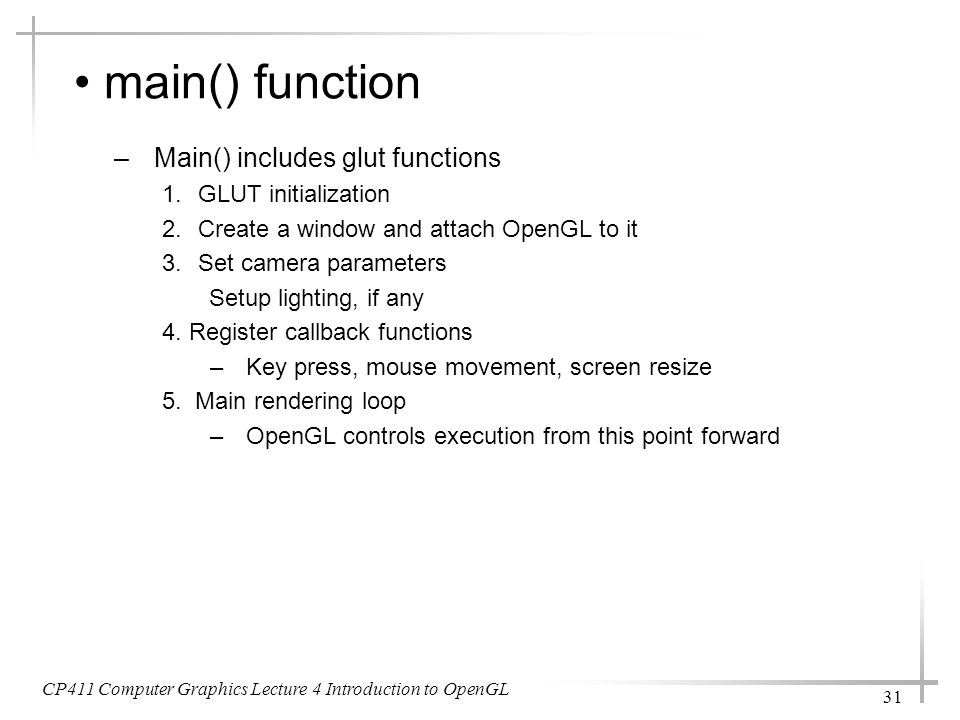 main() function Main() includes glut functions GLUT initialization