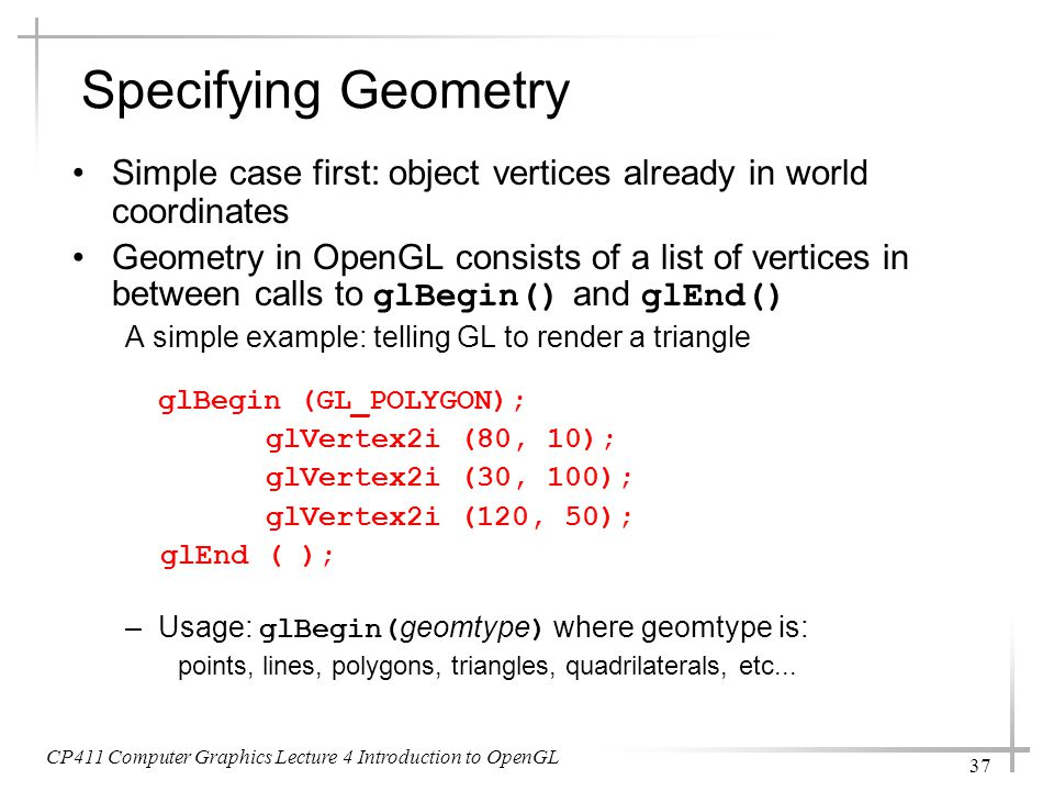 Specifying Geometry Simple case first: object vertices already in world coordinates.