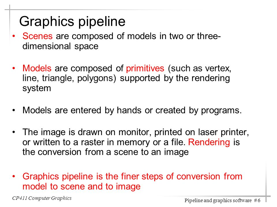 Graphics pipeline Scenes are composed of models in two or three-dimensional space.