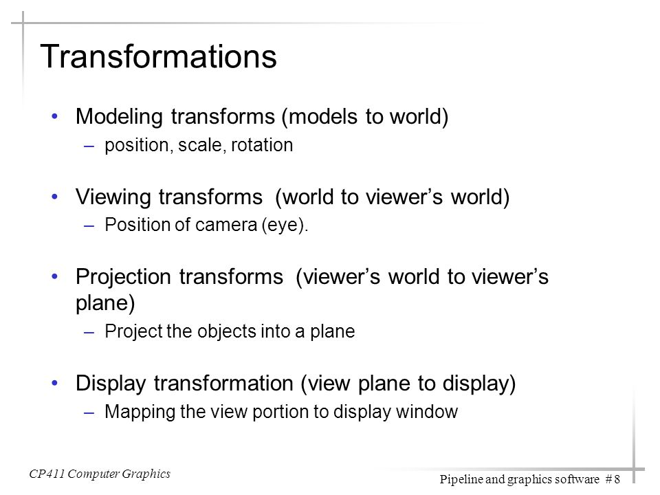Transformations Modeling transforms (models to world)