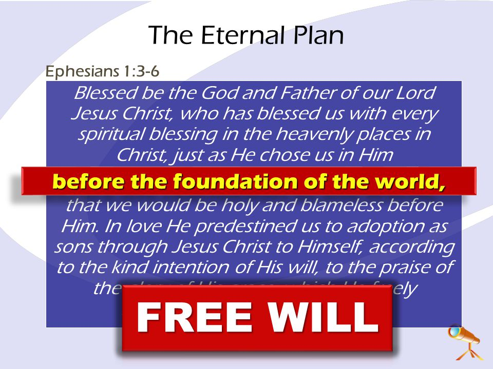 FREE WILL The Eternal Plan before the foundation of the world,