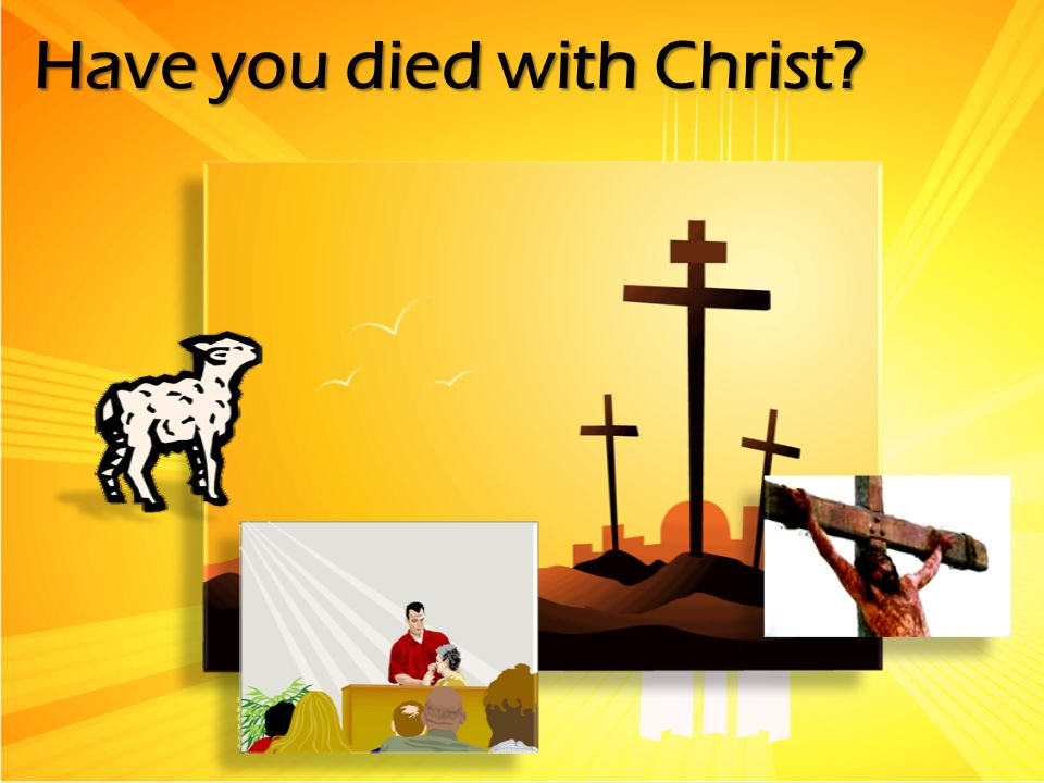 Have you died with Christ
