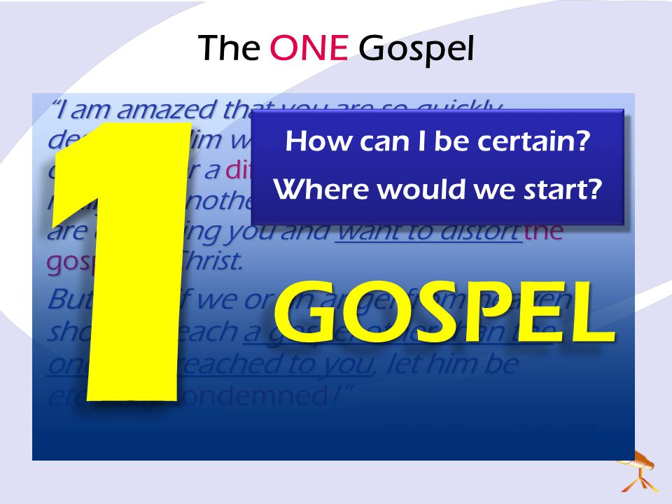 1 GOSPEL The ONE Gospel How can I be certain Where would we start