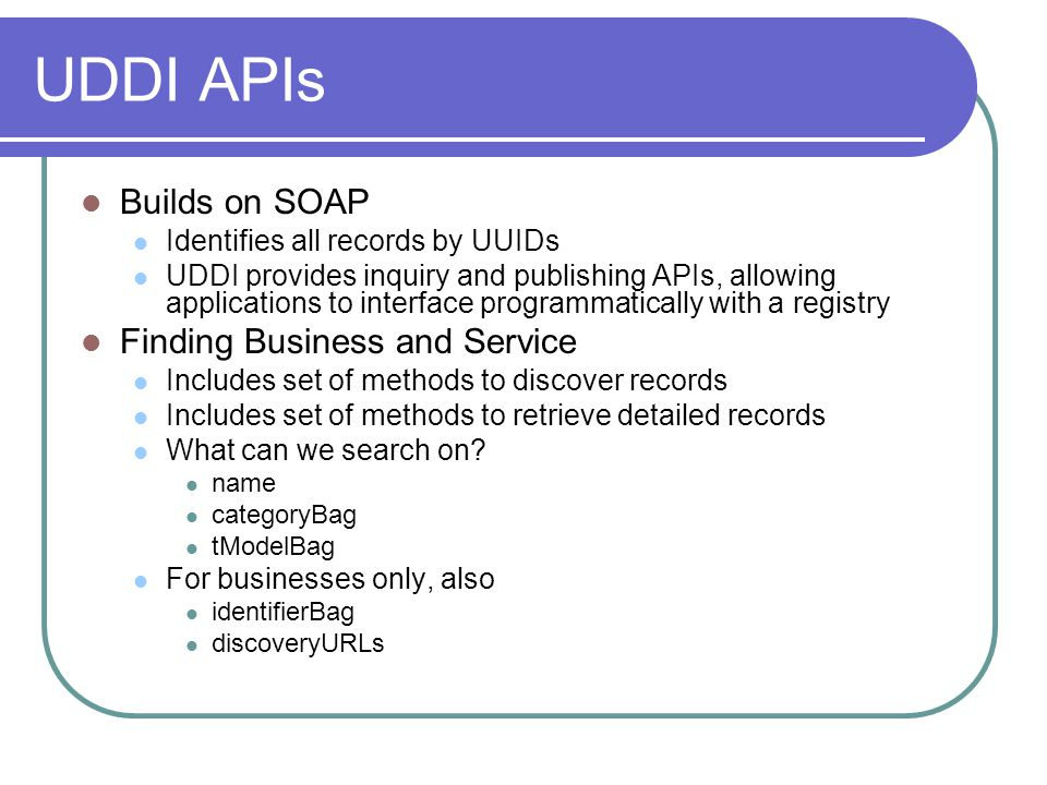UDDI APIs Builds on SOAP Finding Business and Service