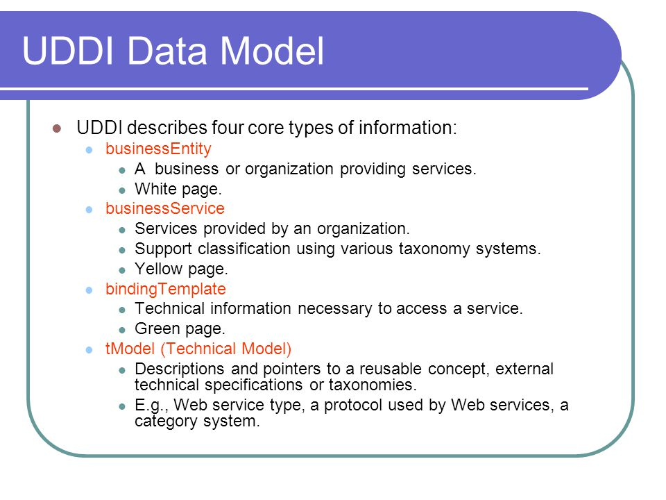 UDDI Data Model UDDI describes four core types of information: