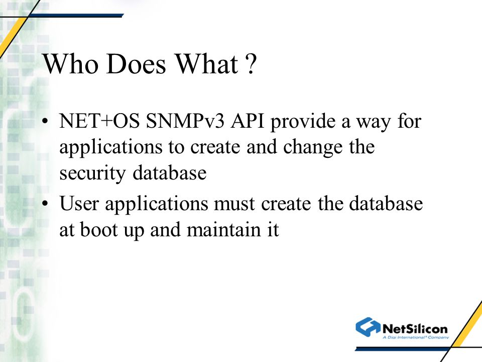 Who Does What NET+OS SNMPv3 API provide a way for applications to create and change the security database.