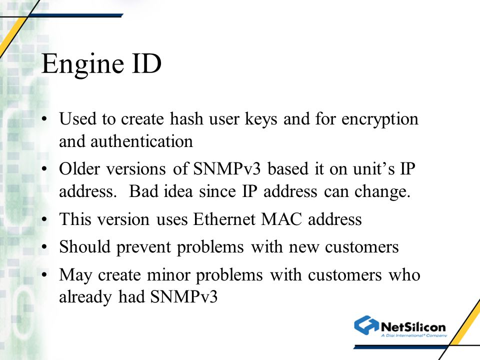 Engine ID Used to create hash user keys and for encryption and authentication.