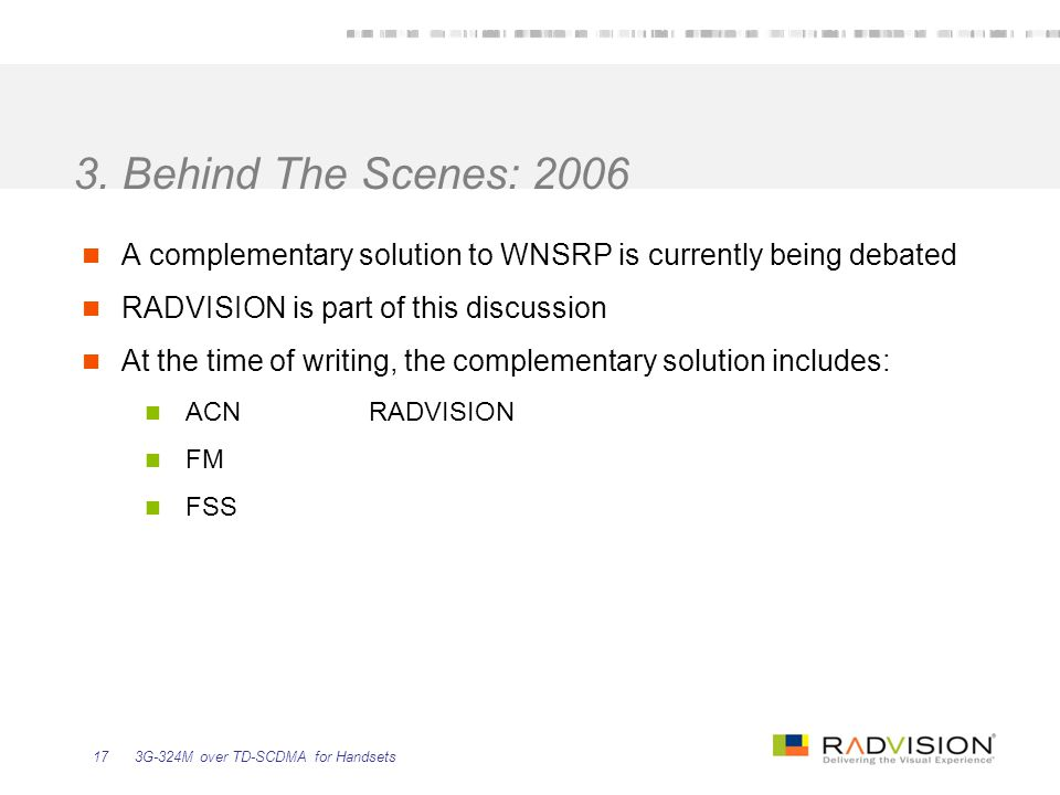 3. Behind The Scenes: 2006 A complementary solution to WNSRP is currently being debated. RADVISION is part of this discussion.