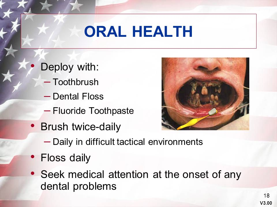 ORAL HEALTH Deploy with: Brush twice-daily Floss daily