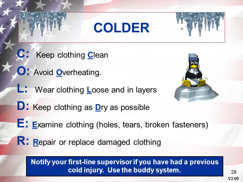 COLDER C: Keep clothing Clean O: Avoid Overheating.