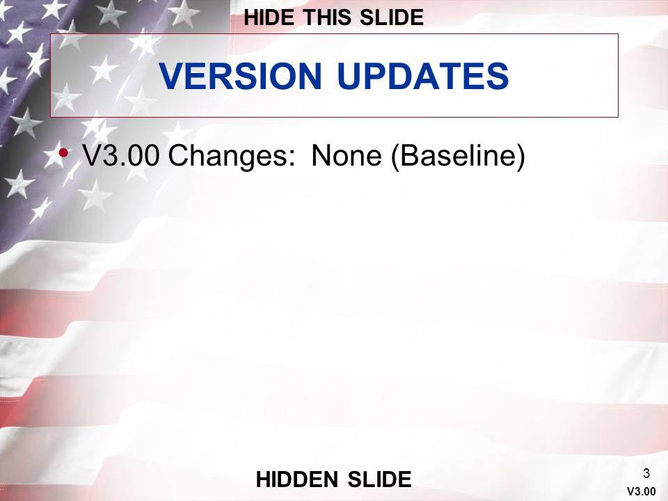 VERSION UPDATES V3.00 Changes: None (Baseline) HIDE THIS SLIDE
