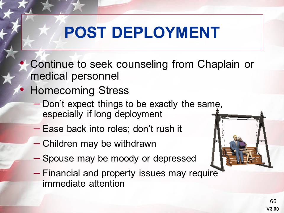 POST DEPLOYMENT Continue to seek counseling from Chaplain or medical personnel. Homecoming Stress.