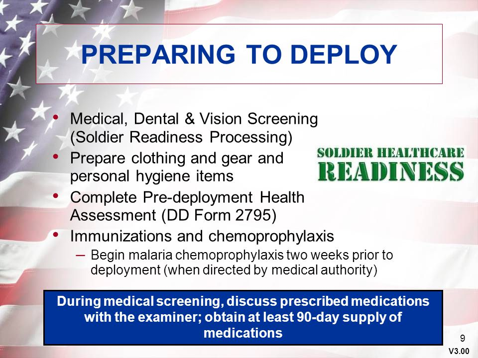 PREPARING TO DEPLOY Medical, Dental & Vision Screening (Soldier Readiness Processing) Prepare clothing and gear and personal hygiene items.