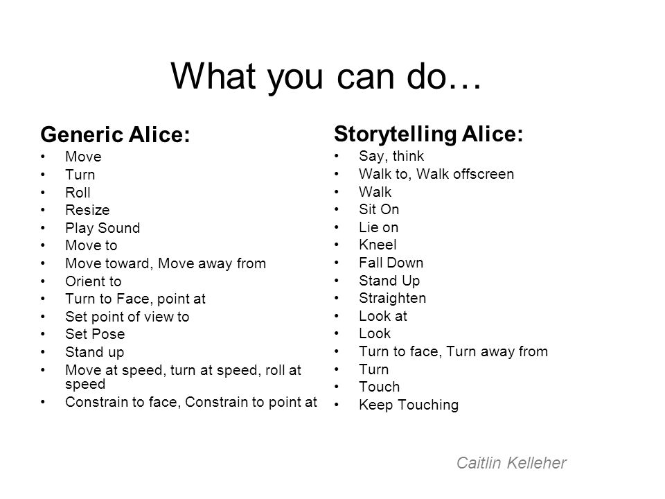 What you can do… Generic Alice: Storytelling Alice: Caitlin Kelleher