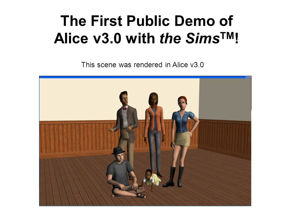 The First Public Demo of Alice v3.0 with the SimsTM!