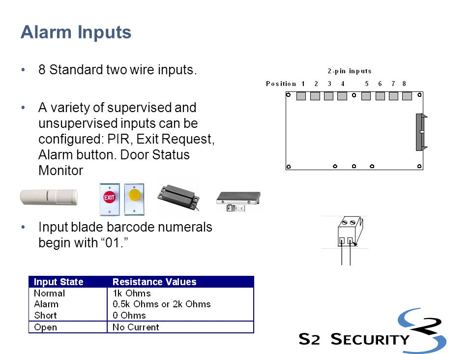 Alarm Inputs 8 Standard two wire inputs.