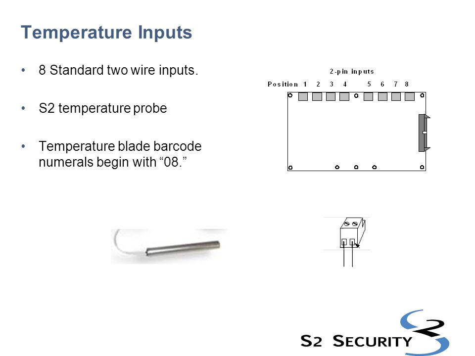 Temperature Inputs 8 Standard two wire inputs. S2 temperature probe