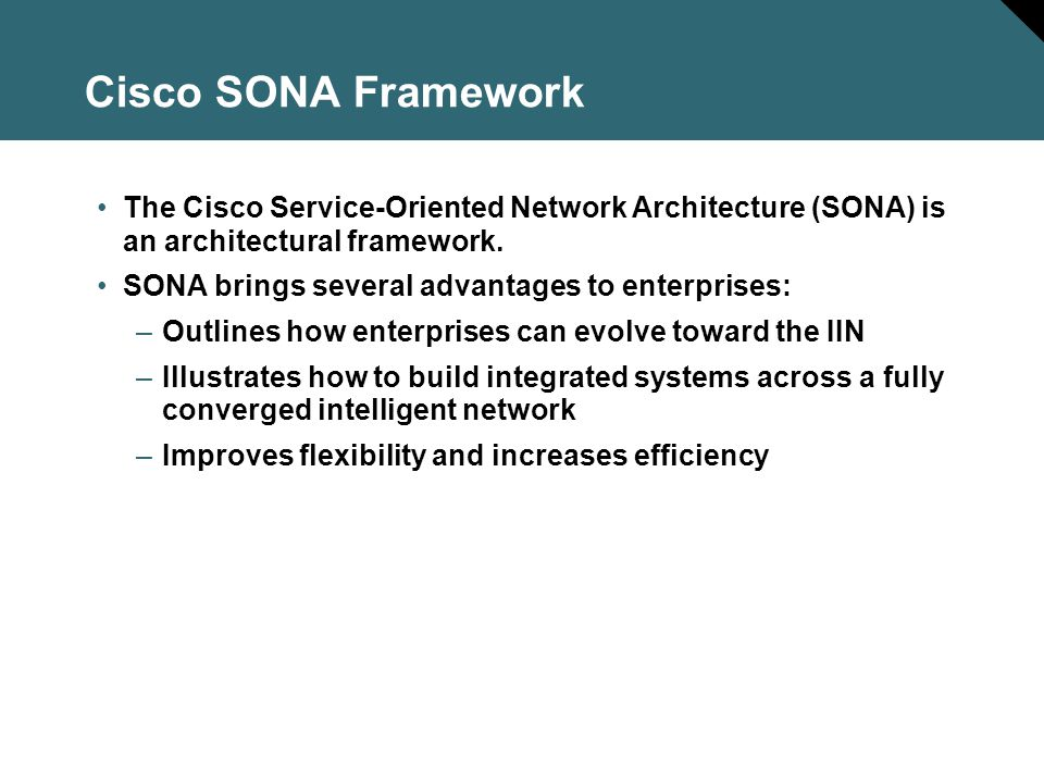 Cisco SONA Framework The Cisco Service-Oriented Network Architecture (SONA) is an architectural framework.