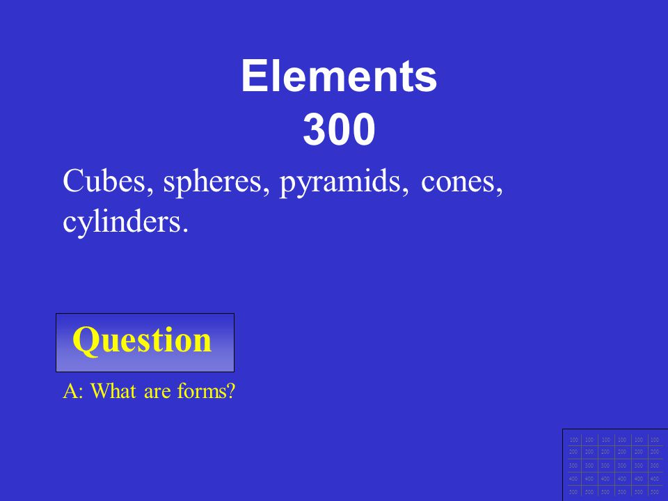 Elements 300 Question Cubes, spheres, pyramids, cones, cylinders.