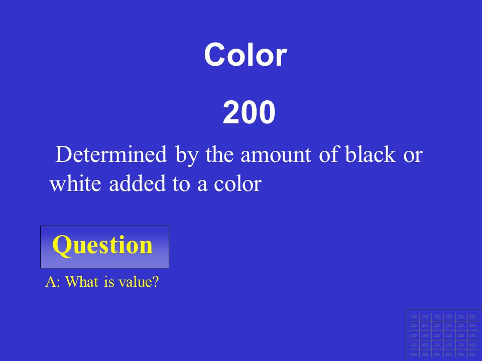 Color 200. Determined by the amount of black or white added to a color. Question. A: What is value