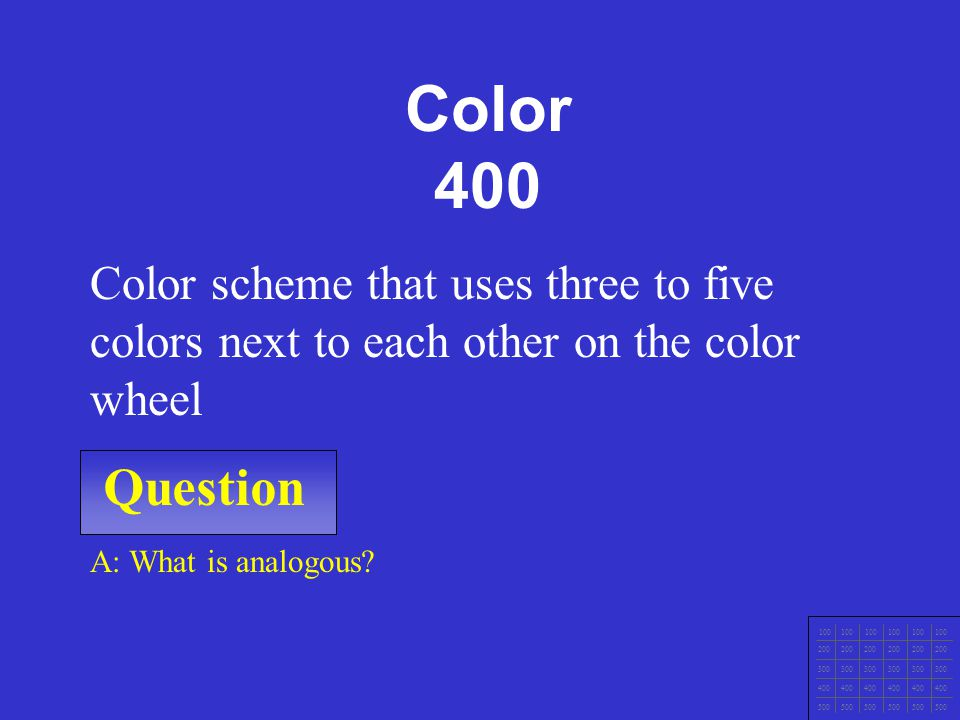 Color 400 Color scheme that uses three to five colors next to each other on the color wheel. Question.