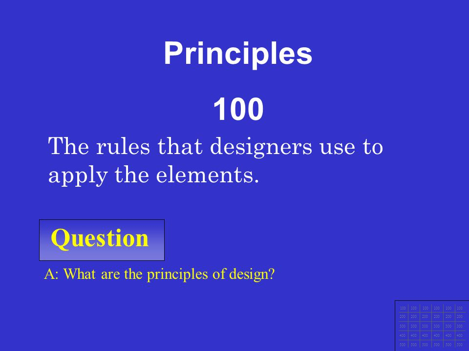 Principles 100. The rules that designers use to apply the elements. Question. A: What are the principles of design