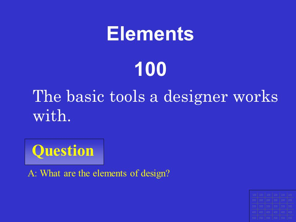 Elements 100 The basic tools a designer works with. Question