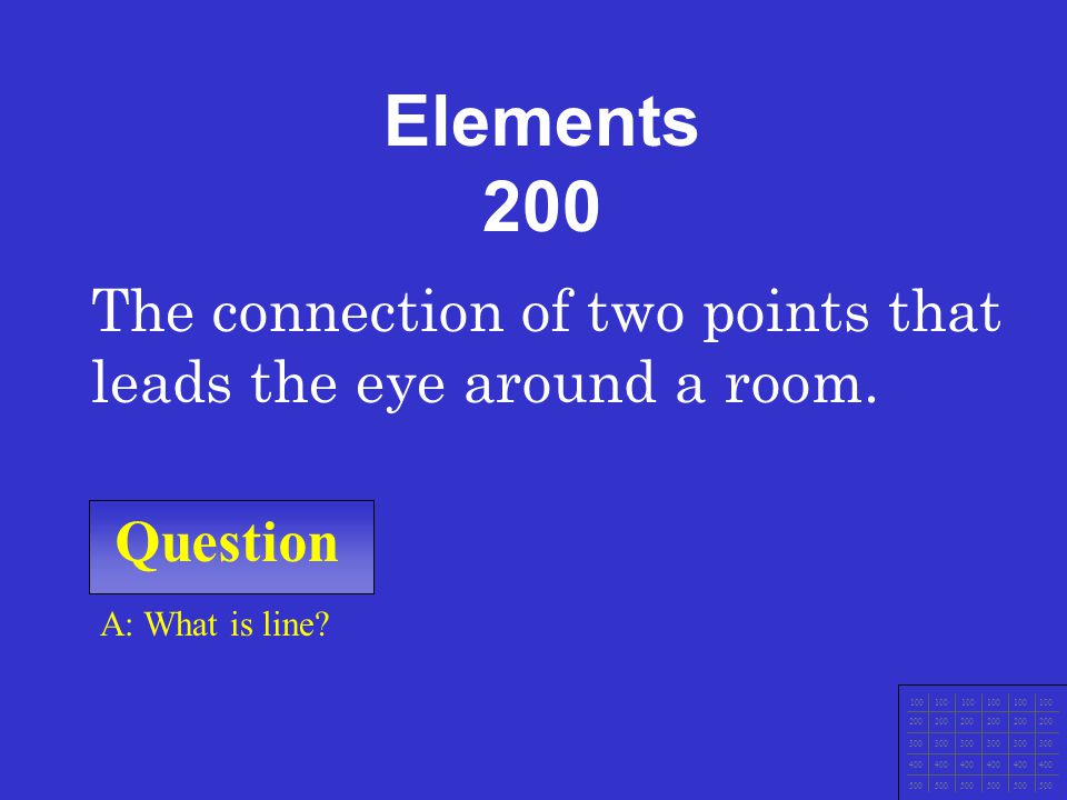 Elements 200 The connection of two points that leads the eye around a room. Question. A: What is line
