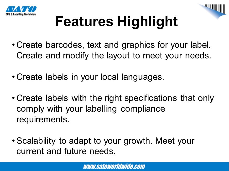 Features Highlight Create barcodes, text and graphics for your label. Create and modify the layout to meet your needs.