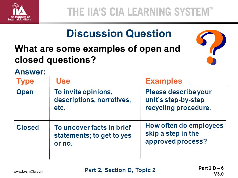 Discussion Question What are some examples of open and closed questions Answer: Type. Use. Examples.