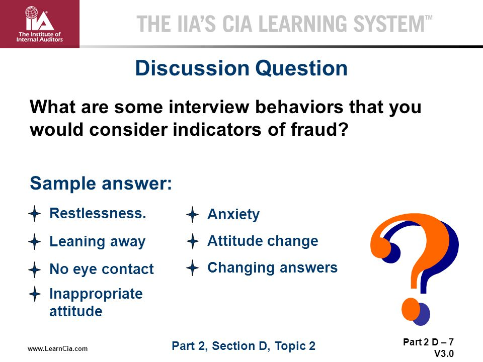 Discussion Question What are some interview behaviors that you would consider indicators of fraud Sample answer: