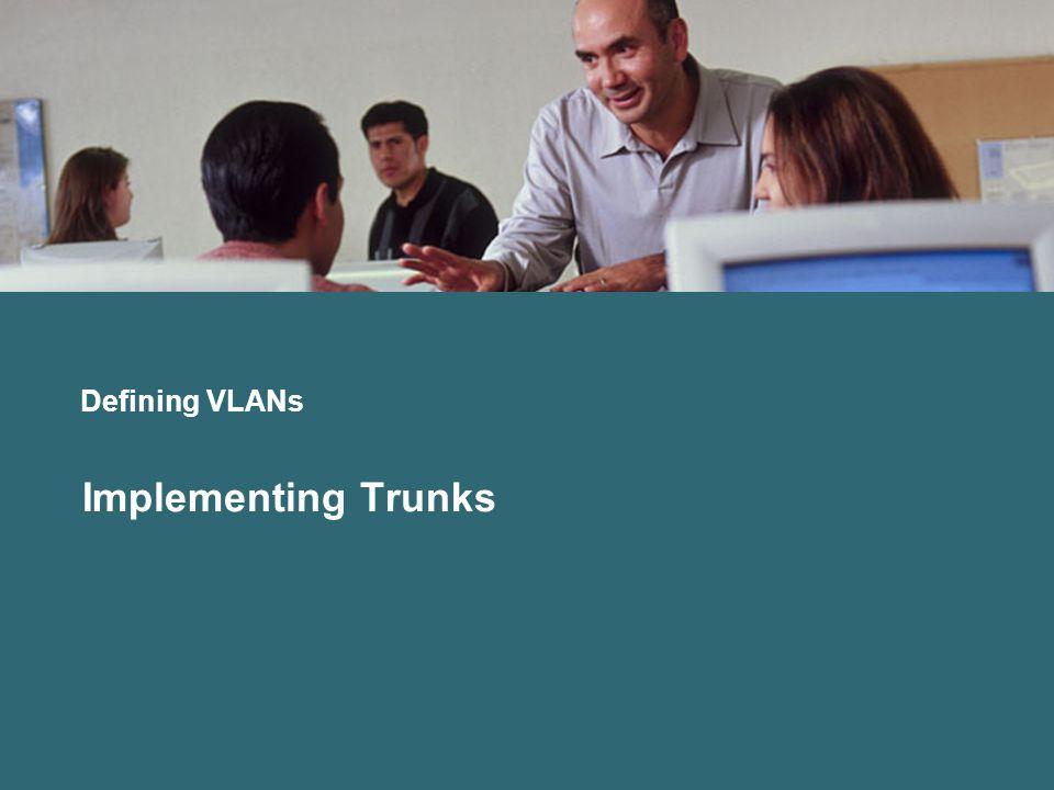 Defining VLANs Implementing Trunks