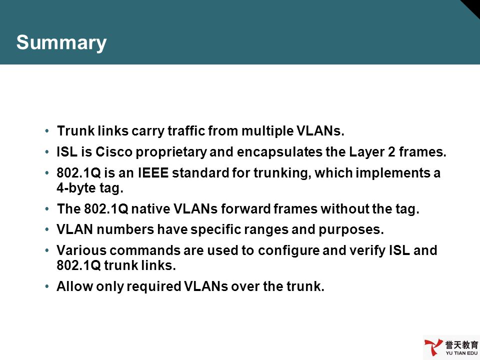 Summary Trunk links carry traffic from multiple VLANs.