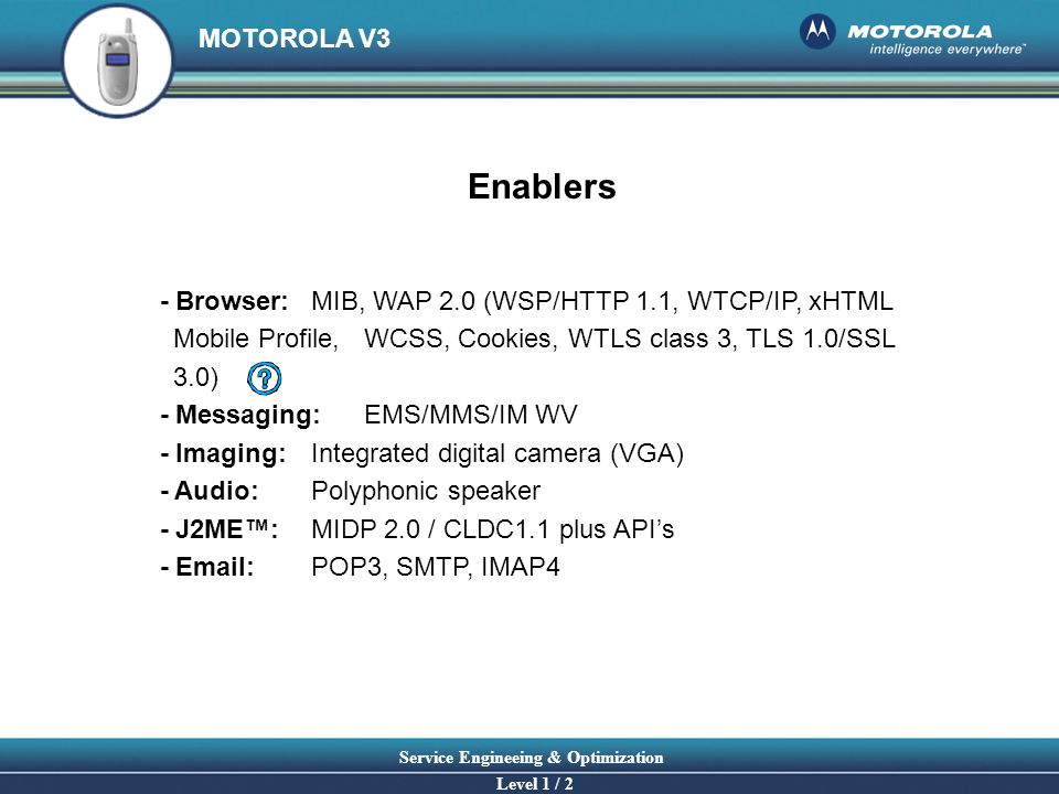Enablers - Browser: MIB, WAP 2.0 (WSP/HTTP 1.1, WTCP/IP, xHTML Mobile Profile, WCSS, Cookies, WTLS class 3, TLS 1.0/SSL 3.0)