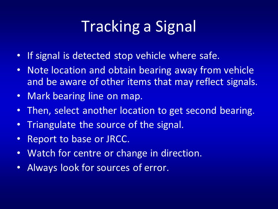 Tracking a Signal If signal is detected stop vehicle where safe.