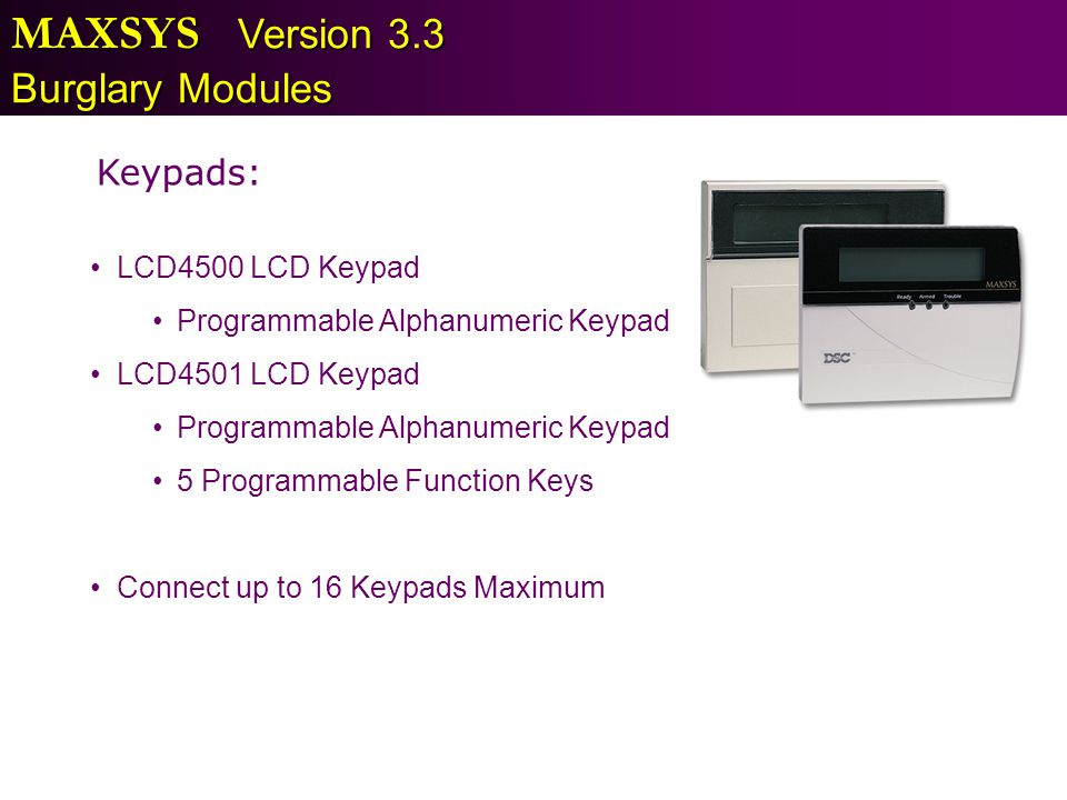 MAXSYS Version 3.3 Burglary Modules Keypads: LCD4500 LCD Keypad