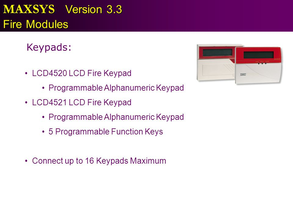 MAXSYS Version 3.3 Fire Modules Keypads: LCD4520 LCD Fire Keypad