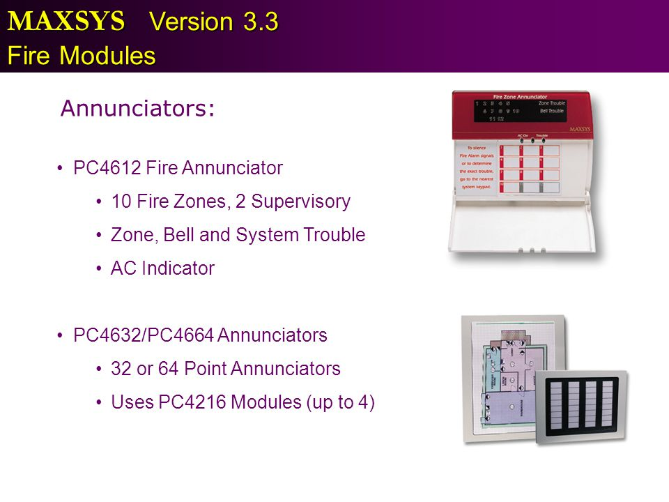 MAXSYS Version 3.3 Fire Modules Annunciators: PC4612 Fire Annunciator