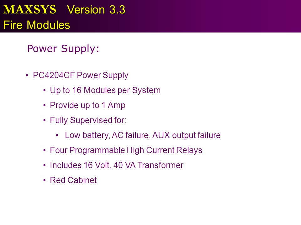 MAXSYS Version 3.3 Fire Modules Power Supply: PC4204CF Power Supply