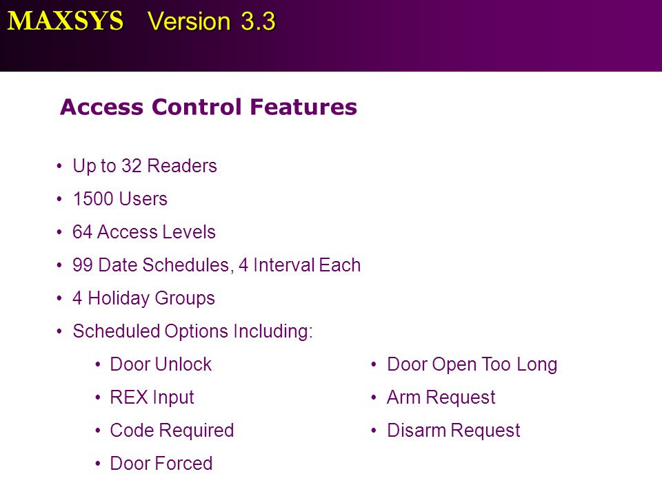 MAXSYS Version 3.3 Access Control Features Up to 32 Readers 1500 Users