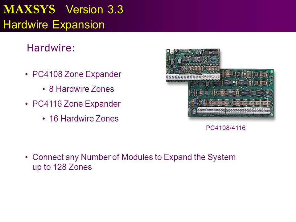 MAXSYS Version 3.3 Hardwire Expansion Hardwire: PC4108 Zone Expander